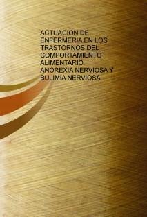 ACTUACION DE ENFERMERIA EN LOS TRASTORNOS DEL COMPORTAMIENTO ALIMENTARIO: ANOREXIA NERVIOSA Y BULIMIA NERVIOSA