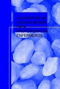 GUIA RAPIDA DE CIRUGIA MENOR PARA PROFESIONALES ENFERMEROS
