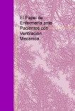 El Papel de Enfermería ante Pacientes con Ventilación Mecánica