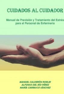CUIDADOS AL CUIDADOR. MANUAL DE PREVISIÓN Y TRATAMIENTO DEL ESTRÉS PARA EL PERSONAL DE ENFERMERIA