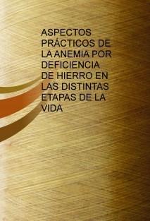 ASPECTOS PRÁCTICOS DE LA ANEMIA POR DEFICIENCIA DE HIERRO EN LAS DISTINTAS ETAPAS DE LA VIDA