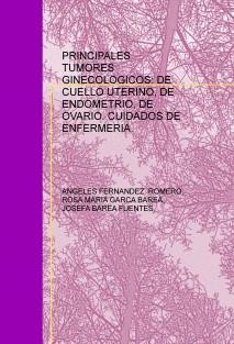 PRINCIPALES TUMORES GINECOLOGICOS: DE CUELLO UTERINO, DE ENDOMETRIO, DE OVARIO. CUIDADOS DE ENFERMERIA.