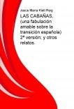 LAS CABAÑAS, (una fabulación amable sobre la transición española) 2ª versión; y otros relatos.