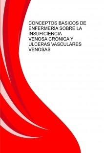 CONCEPTOS BASICOS DE ENFERMERÍA SOBRE LA INSUFICIENCIA VENOSA CRÓNICA Y ULCERAS VASCULARES VENOSAS