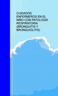 Cuidados enfermeros en el niño con patología respiratoria (bronquitis y bronquiolitis)