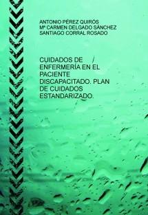 CUIDADOS DE ENFERMERÍA EN EL PACIENTE DISCAPACITADO. PLAN DE CUIDADOS ESTANDARIZADO.