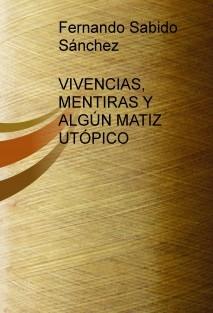 VIVENCIAS, MENTIRAS Y ALGÚN MATIZ UTÓPICO