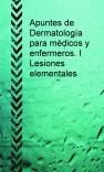 Apuntes de Dermatología para médicos y enfermeros. I lesiones elementales