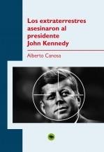Libro Los extraterrestres asesinaron al presidente John Kennedy, autor Alberto Canosa Garcia