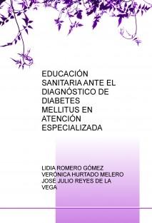 EDUCACIÓN SANITARIA ANTE EL DIAGNÓSTICO DE DIABETES MELLITUS EN ATENCIÓN ESPECIALIZADA