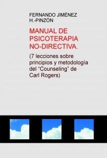 """MANUAL DE PSICOTERAPIA NO-DIRECTIVA. (7 lecciones sobre principios y metodología del """"Counseling"""" de Carl Rogers)"""