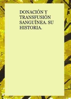 DONACIÓN Y TRANSFUSIÓN SANGUÍNEA. SU HISTORIA.