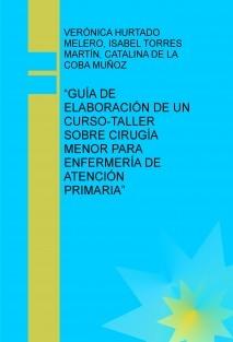 """""""GUÍA DE ELABORACIÓN DE UN CURSO-TALLER SOBRE CIRUGÍA MENOR PARA ENFERMERÍA DE ATENCIÓN PRIMARIA"""""""