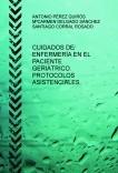 CUIDADOS DE ENFERMERÍA EN EL PACIENTE GERIÁTRICO. PROTOCOLOS ASISTENCIALES.