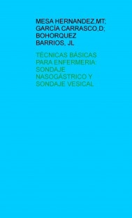 TÉCNICAS BÁSICAS PARA ENFERMERIA: SONDAJE NASOGÁSTRICO Y SONDAJE VESICAL
