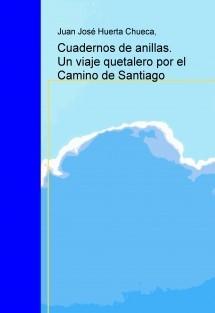 Cuadernos de anillas. Un viaje quetalero por el Camino de Santiago