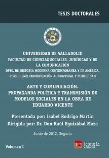 Arte y comunicación. Propaganda política y transmisión de modelos sociales en la obra de Eduardo Vicente, Vol. I