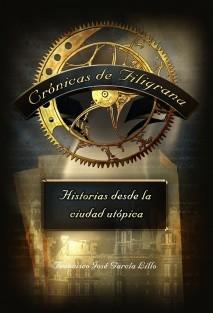 Crónicas de Filigrana: Historias desde la ciudad utópica