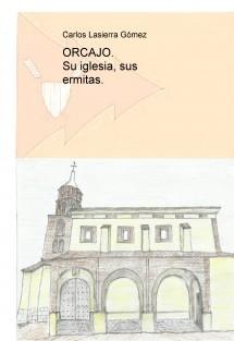 ORCAJO. Su iglesia, sus ermitas.