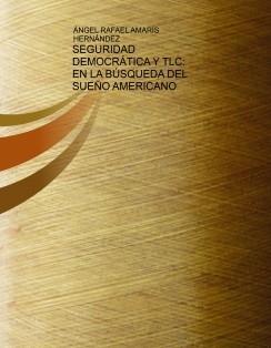 SEGURIDAD DEMOCRATICA Y TLC: EN LA BUSQUEDA DEL SUEÑO AMERICANO