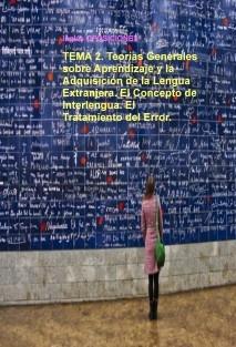 TEMA 2. Teorías Generales sobre Aprendizaje y la Adquisición de la Lengua Extranjera. El Concepto de Interlengua. El Tratamiento del Error.