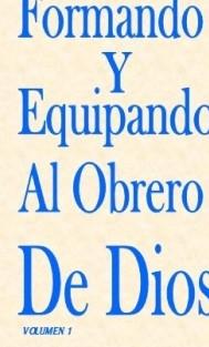 FORMANDO Y EQUIPANDO AL OBRERO DE DIOS