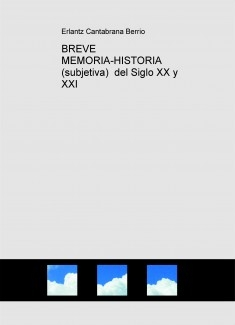 BREVE MEMORIA-HISTORIA (subjetiva)  del Siglo XX y XXI