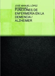 FUNCIONES DE ENFERMERÍA EN LA DEMENCIA / ALZHEIMER