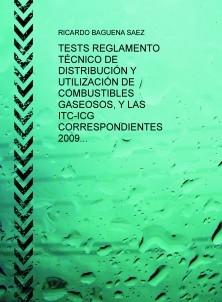 TESTS REGLAMENTO TÉCNICO DE DISTRIBUCIÓN Y UTILIZACIÓN DE COMBUSTIBLES GASEOSOS, Y LAS ITC-ICG CORRESPONDIENTES 2009