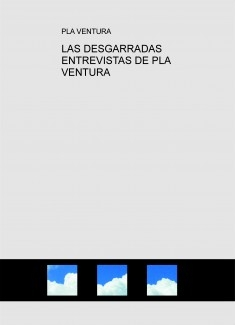 LAS DESGARRADAS ENTREVISTAS DE PLA VENTURA
