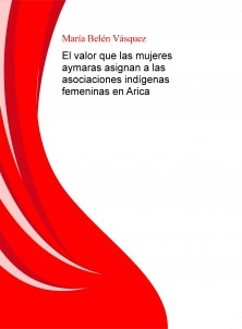 El valor que las mujeres aymaras asignan a las asociaciones indígenas femeninas en Arica