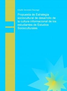 Propuesta de Estrategia sociocultural del Centro de Información Francisco Guasch Ferrer dirigida a potenciar el desarrollo de la cultura informacional de los estudiantes de segundo año de Estudios Socioculturales.