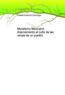 Muralismo Mexicano: Acercamiento al culto de las raíces de un pueblo