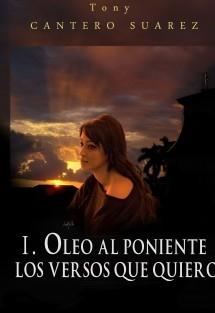 I. OLEO AL PONIENTE: LOS VERSOS QUE QUIERO