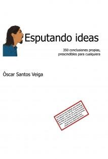 Esputando ideas: 350 conclusiones propias, prescindibles para cualquiera