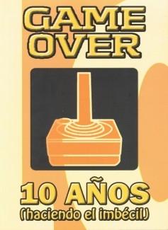 Game Over, 10 años (haciendo el imbécil).