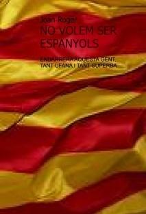 NO VOLEM SER ESPANYOLS