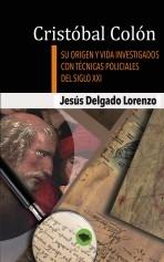 Libro Cristóbal Colón - Su origen y vida investigados con técnicas policiales del siglo XXI, autor Jesús Delgado
