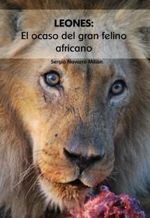 LEONES: El ocaso del gran felino africano