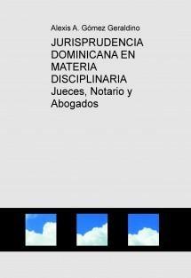 JURISPRUDENCIA DOMINICANA EN MATERIA DISCIPLINARIA    Jueces, Notario y Abogados