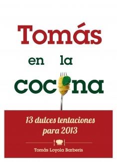 Tomás en la Cocina. 13 dulces tentaciones para 2013