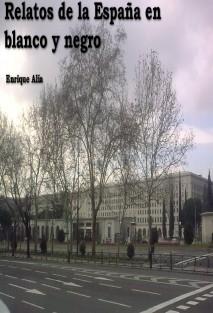 Relatos de la España en blanco y negro