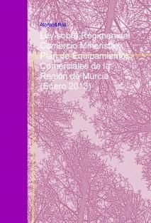 Ley sobre Régimen del Comercio Minorista y Plan de Equipamientos Comerciales de la Región de Murcia (Enero 2013)