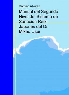 Manual del Segundo Nivel del Sistema de Sanación Reiki Japonés del Dr. Mikao Usui