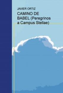 CAMINO DE BABEL (Peregrinos a Campus Stellae)