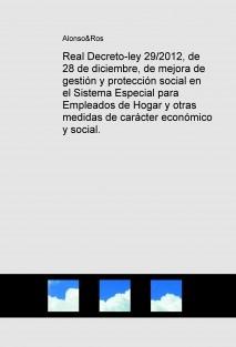 Real Decreto-ley 29/2012, de 28 de diciembre, de mejora de gestión y protección social en el Sistema Especial para Empleados de Hogar y otras medidas de carácter económico y social.