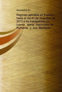 Régimen aplicable en España hasta el día 31 de diciembre de 2013 a los trabajadores por  cuenta   ajena   nacionales de  Rumanía   y  sus  familiares.