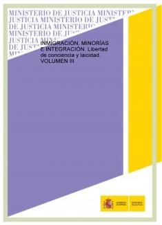 INMIGRACIÓN, MINORÍAS E INTEGRACIÓN. Libertad de conciencia y laicidad. VOLUMEN III