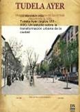Tudela Ayer (siglos VIII - XIX), Un estudio sobre la transformación urbana de la ciudad