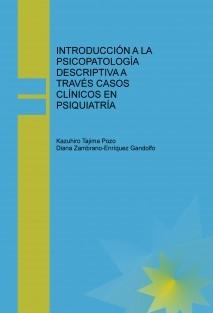 INTRODUCCIÓN A LA PSICOPATOLOGÍA DESCRIPTIVA A TRAVÉS CASOS CLÍNICOS EN PSIQUIATRÍA